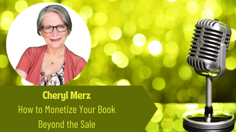Cheryl Merz - How To Monetize a Book Beyond the Sale